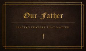 Week 4 – Our Father: Purity And Power