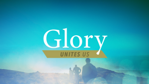 Glory Unites Us – Week 5: Glory In Adversity