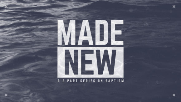 Made New – Week 2: Why should we be baptized?