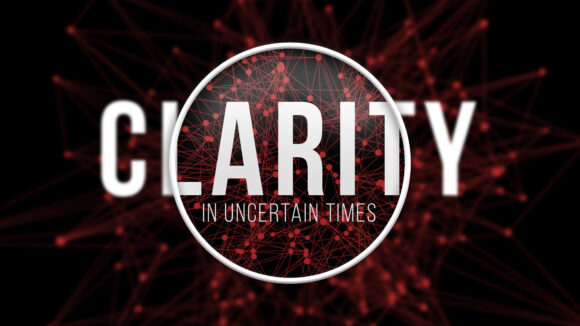 Clarity in Uncertain Times