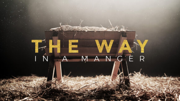The Way in a Manger Week 4: The Message of the Manger