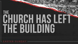 The Church Has Left The Building: 10:30 AM Service