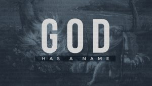 God Has A Name Week 1: Importance