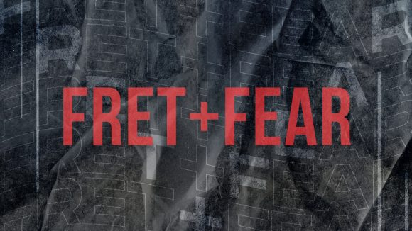 Fret and Fear